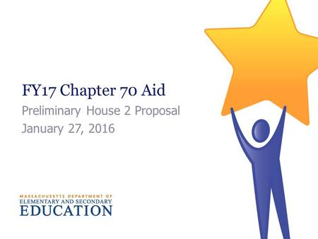 FY17 Chapter 70 Aid Preliminary House 2 Proposal January 27, 2016.
