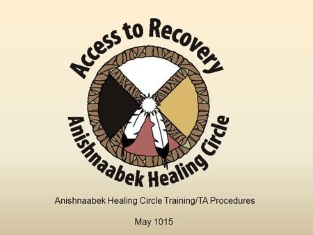Anishnaabek Healing Circle Training/TA Procedures May 1015.