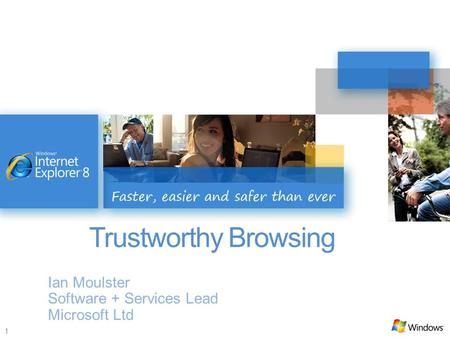 1 Trustworthy Browsing Ian Moulster Software + Services Lead Microsoft Ltd.