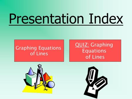 Presentation Index Graphing Equations of Lines QUIZ: Graphing Equations of Lines.