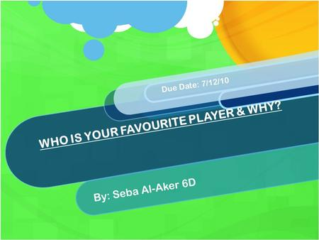 WHO IS YOUR FAVOURITE PLAYER & WHY? By: Seba Al-Aker 6D Due Date: 7/12/10.