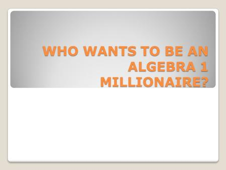 WHO WANTS TO BE AN ALGEBRA 1 MILLIONAIRE?. $100 Plot the following Points: (0,0), (3,-2), (-4,6), (-1,-5), (2,3)