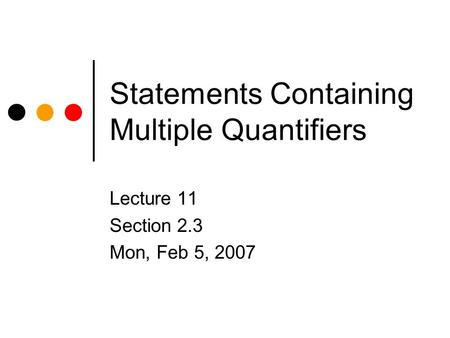 Statements Containing Multiple Quantifiers Lecture 11 Section 2.3 Mon, Feb 5, 2007.