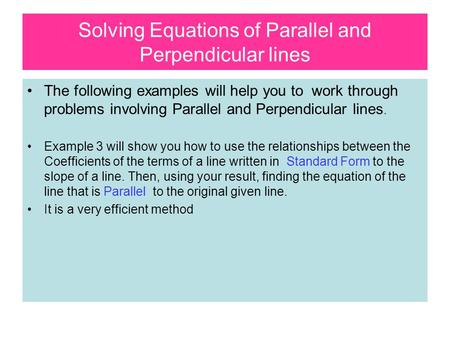 Solving Equations of Parallel and Perpendicular lines The following examples will help you to work through problems involving Parallel and Perpendicular.