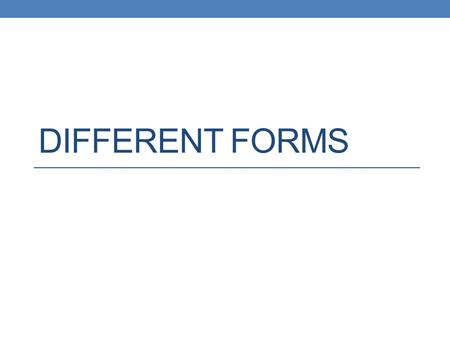 DIFFERENT FORMS. Standard Form: ax + by = c Where a is Positive Not a fraction.
