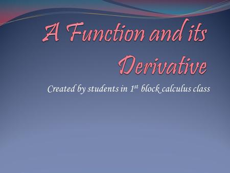 Created by students in 1 st block calculus class.