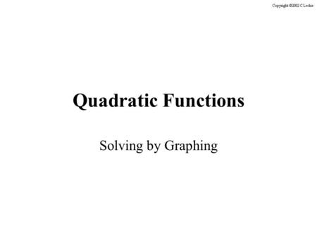 Quadratic Functions Solving by Graphing Quadratic Function Standard Form: f(x) = ax 2 + bx + c.