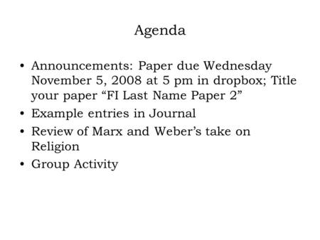 "Agenda Announcements: Paper due Wednesday November 5, 2008 at 5 pm in dropbox; Title your paper ""FI Last Name Paper 2"" Example entries in Journal Review."