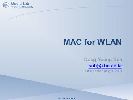 MAC for WLAN Doug Young Suh Last update : Aug 1, 2009 WLAN DCF PCF.