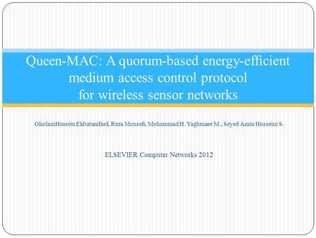 GholamHossein Ekbatanifard, Reza Monsefi, Mohammad H. Yaghmaee M., Seyed Amin Hosseini S. ELSEVIER Computer Networks 2012 Queen-MAC: A quorum-based energy-efficient.