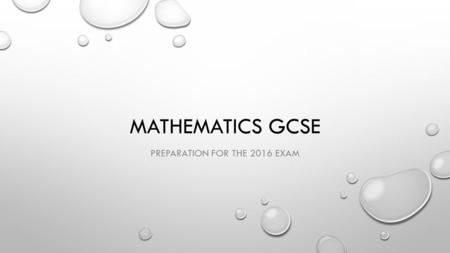 MATHEMATICS GCSE PREPARATION FOR THE 2016 EXAM. WEBSITES WWW.MATHSWATCH.CO.UK/ (SEE MOCK BREAKDOWN HAND OUT) WWW.MATHSWATCH.CO.UK/ WWW.METHODMATHS.COM/