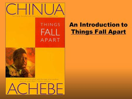 An Introduction to Things Fall Apart. Chinua Achebe (Shin'wa Ach-EB-ay) Born 1930 in Nigeria, into the Ibo tribe Christian family and missionary school.