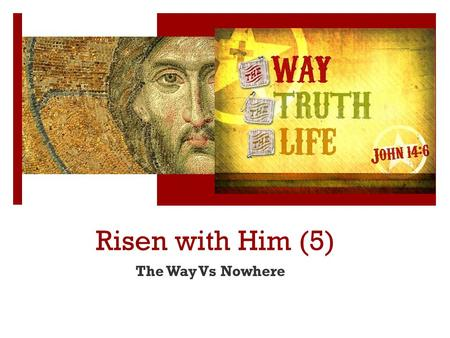 Risen with Him (5) The Way Vs Nowhere. Risen with Him ① Revelation Vs Knowlesge ② Purity of Christ Vs Impurity of the World ③ Good report Vs Evil report.