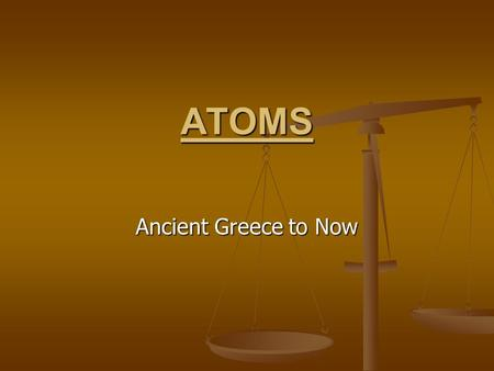 ATOMS Ancient Greece to Now. DEFINED Atom (n.)- A unit of matter, the smallest unit of an element, consisting of a dense, central, positively charged.