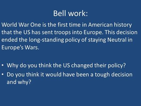 Bell work: World War One is the first time in American history that the US has sent troops into Europe. This decision ended the long-standing policy of.