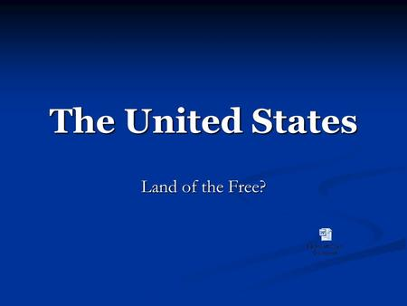 The United States Land of the Free?. What Are Some Rights You Enjoy As Americans? Get into groups of 4 and discuss some rights you have as Americans.