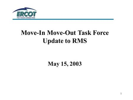 1 Move-In Move-Out Task Force Update to RMS May 15, 2003.