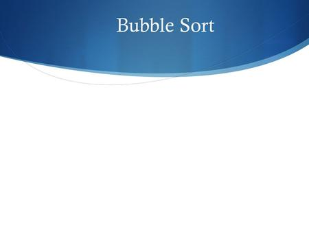 Bubble Sort. Sorting  Computers only use numeric values for sorting  Does this mean you cannot sort a file by a character field (such as last name or.