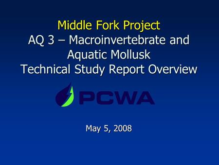 Middle Fork Project AQ 3 – Macroinvertebrate and Aquatic Mollusk Technical Study Report Overview May 5, 2008.