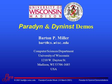 © 2001 Week (14 March 2001)Paradyn & Dyninst Demonstrations Paradyn & Dyninst Demos Barton P. Miller Computer.