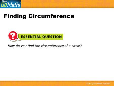 How do you find the circumference of a circle? Finding Circumference.
