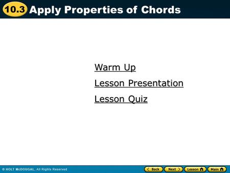 10.3 Warm Up Warm Up Lesson Quiz Lesson Quiz Lesson Presentation Lesson Presentation Apply Properties of Chords.