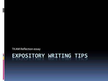 TKAM Reflection essay. What is an expository essay?  5 paragraph essay  Purpose is to:  Inform  explain  describe  define the author's subject to.