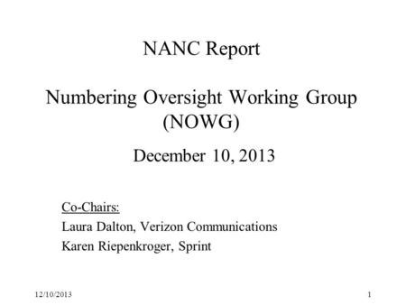 NANC Report Numbering Oversight Working Group (NOWG) December 10, 2013 Co-Chairs: Laura Dalton, Verizon Communications Karen Riepenkroger, Sprint 12/10/20131.