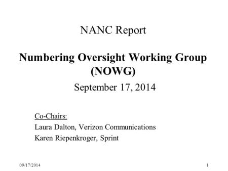 NANC Report Numbering Oversight Working Group (NOWG) September 17, 2014 Co-Chairs: Laura Dalton, Verizon Communications Karen Riepenkroger, Sprint 09/17/20141.