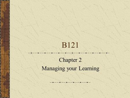"B121 Chapter 2 Managing your Learning. Dealing with concerns Perfectionism – ""My answer has to be perfect"" Inadequacy – ""I am incompetent"" Avoidance of."