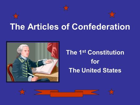 The Articles of Confederation The 1 st Constitution for The United States.