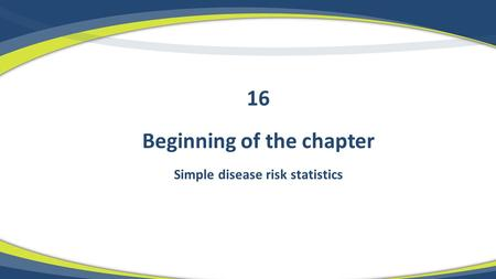 Beginning of the chapter Simple disease risk statistics 16.