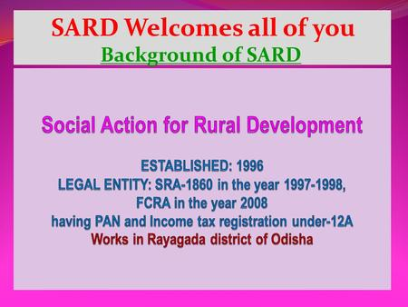 SARD Welcomes all of you Background of SARD. Affiliations with national and international agencies NATIONAL NAWO, New Delhi (WE CAN) Human Resource Development(HRD),