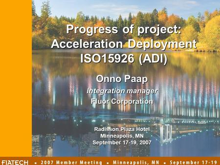 Onno Paap Integration manager Fluor Corporation Radisson Plaza Hotel Minneapolis, MN September 17-19, 2007 Progress of project: Acceleration Deployment.