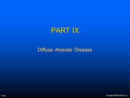 Copyright © 2006 by Mosby, Inc. Slide 1 PART IX Diffuse Alveolar Disease.