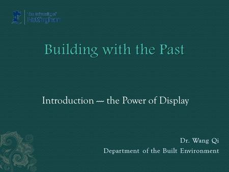 Introduction ---- the Power of Display Dr. Wang Qi Department of the Built Environment.