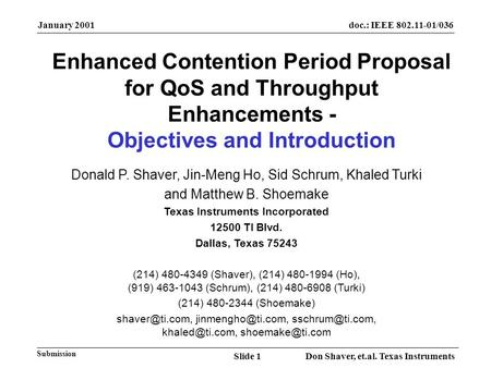 January 2001 Don Shaver, et.al. Texas InstrumentsSlide 1 doc.: IEEE 802.11-01/036 Submission Enhanced Contention Period Proposal for QoS and Throughput.