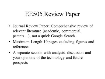 EE505 Review Paper Journal Review Paper: Comprehensive review of relevant literature (academic, commercial, patents…), not a quick Google Search. Maximum.