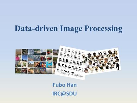 Data-driven Image Processing Fubo Han Images in computer graphics IMAGE: the most engaging visual content in the internet. Image Superiority.