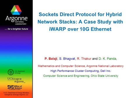 Sockets Direct Protocol for Hybrid Network Stacks: A Case Study with iWARP over 10G Ethernet P. Balaji, S. Bhagvat, R. Thakur and D. K. Panda, Mathematics.