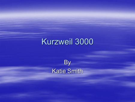 Kurzweil 3000 By Katie Smith. What is Kurzweil?  Kurzweil is the comprehensive reading, writing and learning software solution for any struggling learner.