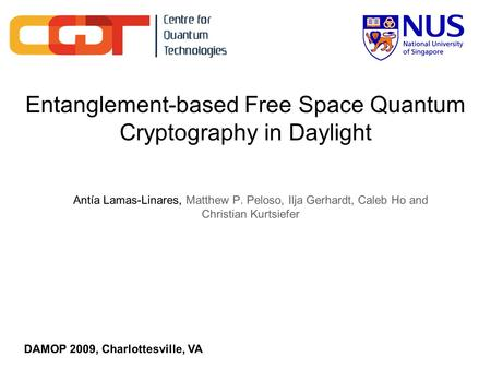 Entanglement-based Free Space Quantum Cryptography in Daylight Antía Lamas-Linares, Matthew P. Peloso, Ilja Gerhardt, Caleb Ho and Christian Kurtsiefer.