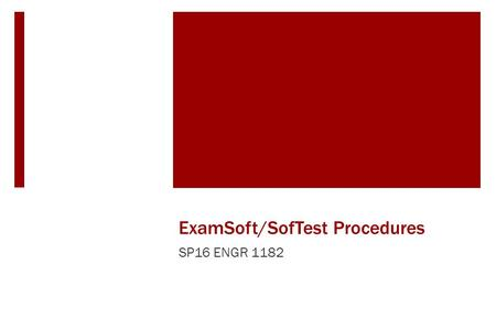 ExamSoft/SofTest Procedures SP16 ENGR 1182. What is SofTest?  SofTest is a test-taking software by ExamSoft  Very similar to LockDown Browser Will be.