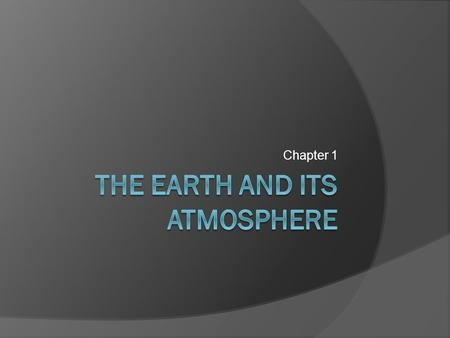 Chapter 1. Overview of the Earth's Atmosphere  The atmosphere is a delicate life giving blanket of air surrounding the Earth.  Without the atmosphere.