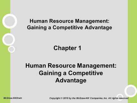 Human Resource Management: Gaining a Competitive Advantage Chapter 1 Human Resource Management: Gaining a Competitive Advantage Copyright © 2010 by the.
