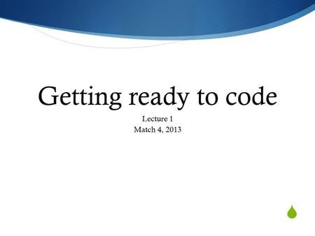  Getting ready to code Lecture 1 Match 4, 2013. Course syllabus 