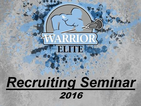 Recruiting Seminar 2016. The Warrior Elite Philosophy Develop Team Players Build Skill and Ability Establish Relationships Between Coaches and Players.