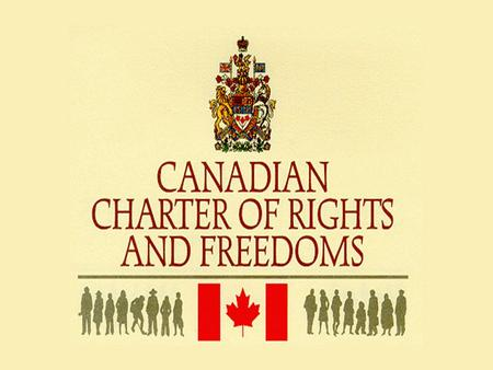 Outline: What is the Canadian Charter of Rights and Freedoms What are rights and freedoms Limits of rights and freedoms.