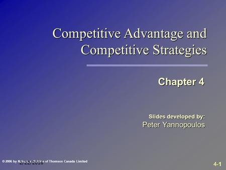 4-1 © 2006 by Nelson, a division of Thomson Canada Limited 2/22/2016 Slides developed by: Peter Yannopoulos Chapter 4 Competitive Advantage and Competitive.