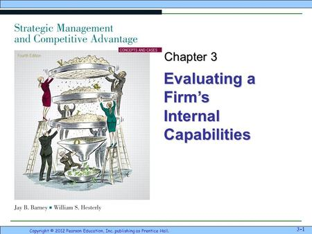 Evaluating a Firm's Internal Capabilities Copyright © 2012 Pearson Education, Inc. publishing as Prentice Hall. 3-1 Chapter 3.